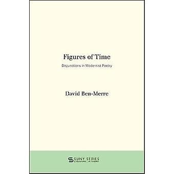 Figures of Time - Disjunctions in Modernist Poetry by David Ben-Merre