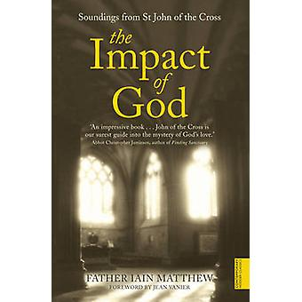The Impact of God - Soundings from St.John of the Cross by Iain Matthe