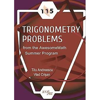 115 Trigonometry Problems from the AwesomeMath Summer Program by Titu