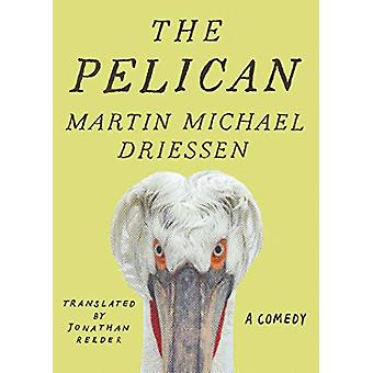 The Pelican - A Comedy by Martin Michael Driessen - 9781542044868 Book