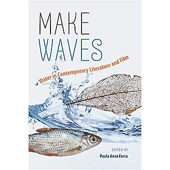 Make Waves - Water in Contemporary Literature and Film by Paula Anca F