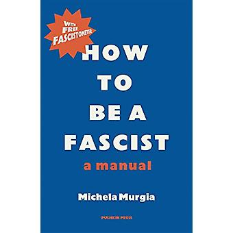 How to be a Fascist - A Manual by Michela Murgia - 9781782276159 Book