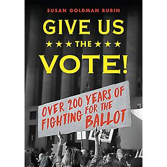 Give Us the Vote! - Over Two Hundred Years of Fighting for the Ballot