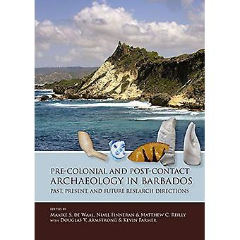 Pre-Colonial and Post-Contact Archaeology in Barbados - Past - Present