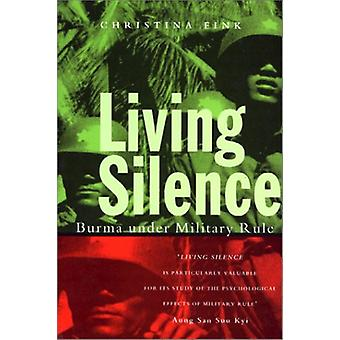 Living Silence - Burma Under Military Rule by Christina Fink - 9781856