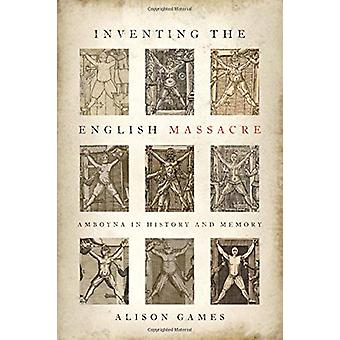 Inventing the English Massacre - Amboyna in History and Memory by Alis