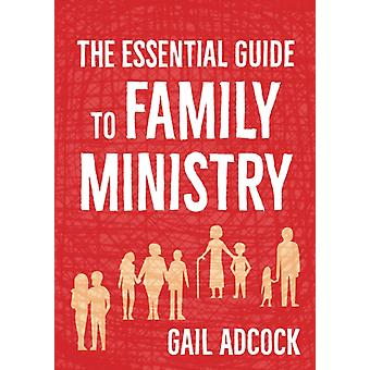 The Essential Guide to Family Ministry by Adcock & Gail