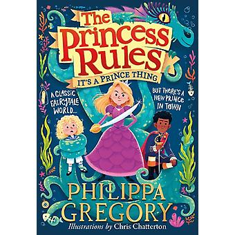 Its a Prince Thing by Philippa Gregory & Illustrated by Chris Chatterton