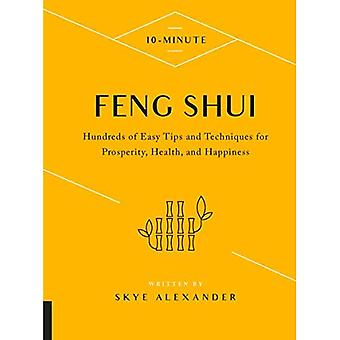 10-Minute Feng Shui: Hundreds of Easy Tips and Techniques for Prosperity, Health, and Happiness (10 Minute)