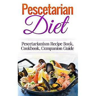 Pescetarian Diet - Pescetarianism Recipe Book - Cookbook - Companion G