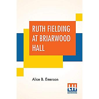 Ruth Fielding At Briarwood Hall - Or Solving The Campus Mystery by Ali