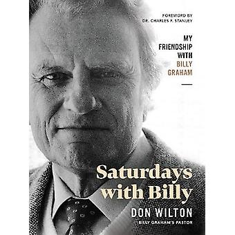 Saturdays with Billy My Friendship with Billy Graham