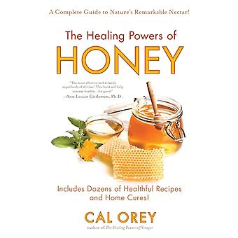 The Healing Powers of Honey  The Healthy amp Green Choice to Sweeten Packed with ImmuneBoosting Antioxidants by Cal Orey
