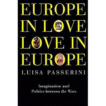 Europe in Love Love in Europe  Imagination and Politics between the Wars by Luisa Passerini