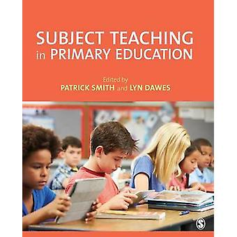 Subject Teaching in Primary Education by Smith & Patrick