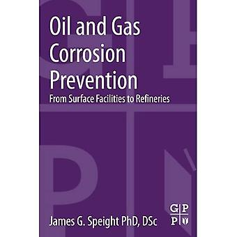 Oil and Gas Corrosion Prevention: From Surface Facilities to Refineries
