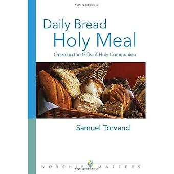 Daily Bread Holy Meal: Opening the Gifts of Holy Communion