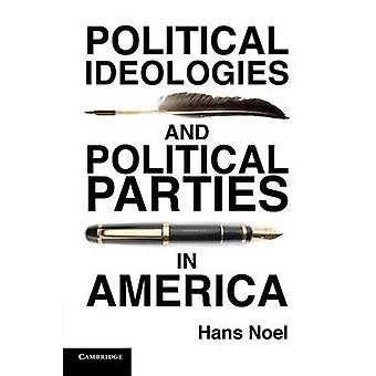Political Ideologies and Political Parties in America by Hans Noel