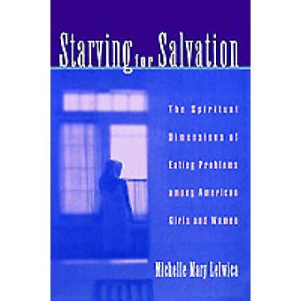 Starving for Salvation by Michelle Mary Lelwica
