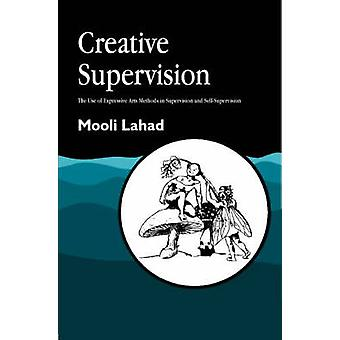 Creative Supervision  The Use of Expressive Arts Methods in Supervision and SelfSupervision by Mooli Lahad