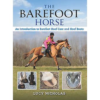 The Barefoot Horse - An Introduction to Barefoot Hoof Care and Hoof Bo