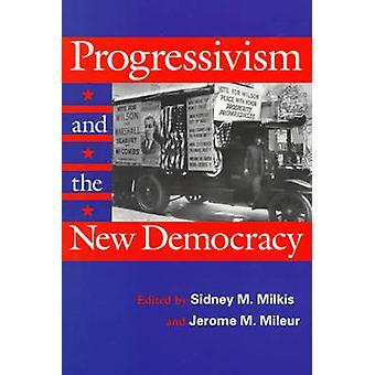 Progressivisme en de nieuwe democratie door Sidney M. Milkis - Jerome M. M