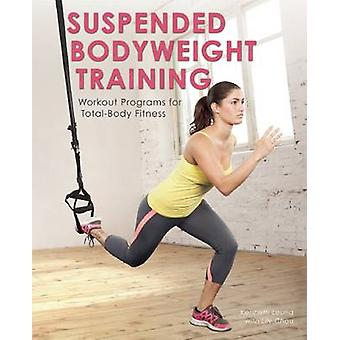 Suspended Bodyweight Training - Workout Programs for Total-Body Fitnes
