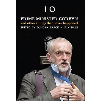 Prime Minister Corbyn - And Other Things That Never Happened by Duncan