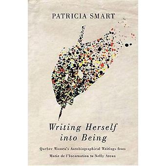 Writing Herself into Being - Quebec Women's Autobiographical Writings