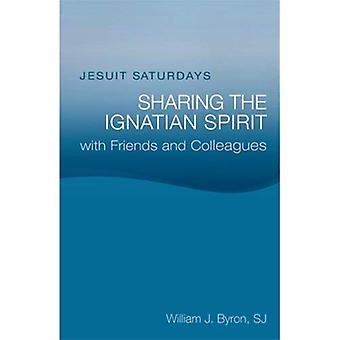 Jesuit Saturdays: Sharing the Ignatian Spirit with Friends and Colleagues: Sharing the Ignation Spirit with Friends and Colleagues