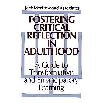 Favorire la riflessione critica nell'età adulta: una guida di trasformativo e apprendimento Emannipatory