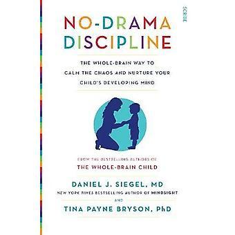 Discipline non-drame: Ensemble-cerveau permet de calmer le Chaos et de nourrir votre enfant de développer l'esprit