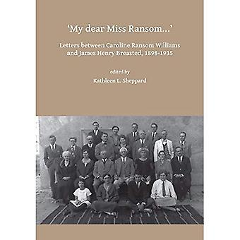 My dear Miss Ransom: Letters between Caroline Ransom Williams and James Henry Breasted, 1898-1935