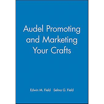 Audel Promoting and Marketing Your Crafts by Field & Edwin M.