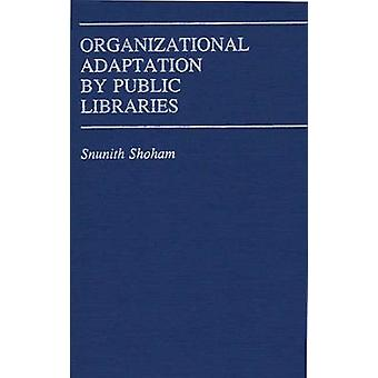 Organizational Adaptation by Public Libraries. by Shoham & Snunith