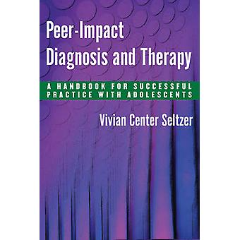 PeerImpact Diagnosis and Therapy A Handbook for Successful Practice with Adolescents by Seltzer & Vivian Center