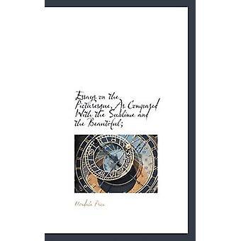 Essays over het pittoreske in vergelijking met het sublieme en het mooie van Price & Uvedale & Sir