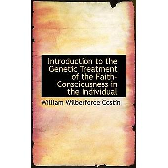 Introduction to the Genetic Treatment of the FaithConsciousness in the Individual by Costin & William Wilberforce