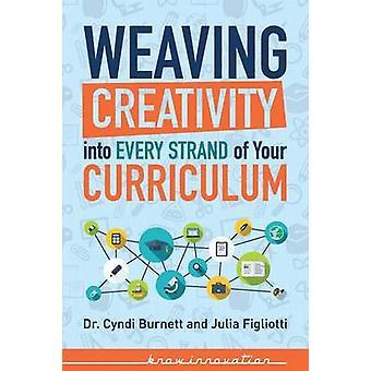 Weaving Creativity into Every Strand of Your Curriculum by Burnett & Cyndi