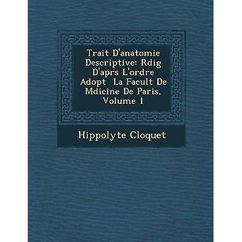 Trait Danatomie Descriptive Rdig Daprs Lordre Adopt  La Facult De Mdicine De Paris Volume 1 by Cloquet & Hippolyte