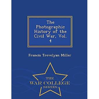 The Photographic History of the Civil War Vol. 4  War College Series by Miller & Francis Trevelyan