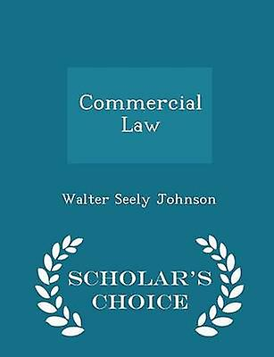 Commercial Law  Scholars Choice Edition by Johnson & Walter Seely