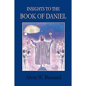 Insights to the Book of Daniel by Bernard & Alvin W.