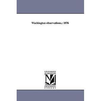 Washington-Beobachtungen. 1876 durch die United States Naval Observatory