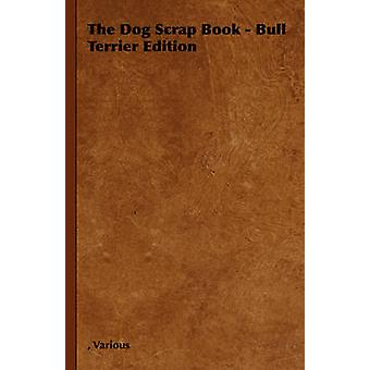 The Dog Scrap Book  Bull Terrier Edition by Various