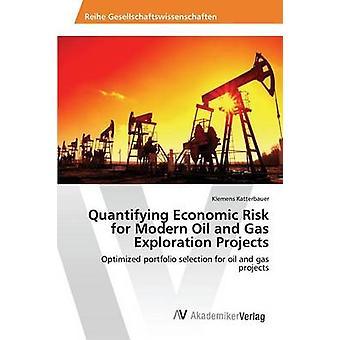 Quantifizierung der wirtschaftlichen Risiko für moderne Öl- und Gas-Exploration-Projekte von Katterbauer Klemens