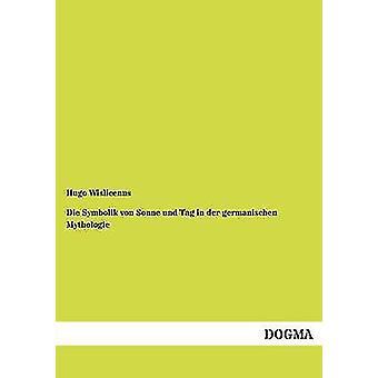 Die Symbolik von Sonne und Tag in der germanischen Mythologie by Wislicenus & Hugo