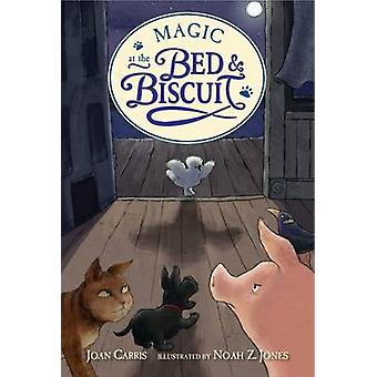 Magic at the Bed and Biscuit by Joan Carris - Noah Z Jones - 97807636