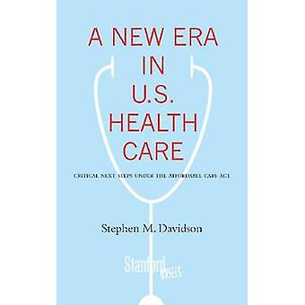 A New Era in U.S. Health Care - Critical Next Steps Under the Affordab