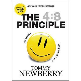 The 4 -8 Principle - The Secret to a Joy-filled Life by Thomas Newberry